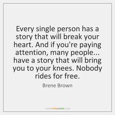 Every single person has a story that will break your heart. And ..., Brene Brown Quotes