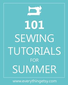THIS IS AWESOME! Just what I have been looking for!!   Sewing Tutorials - 101 Easy Sewing Tutorials - EverythingEtsy.com  http://www.everythingetsy.com/2011/06/101-sewing-tutorials-for-summer/