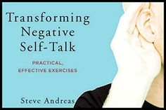 Steve Andreas/Transforming Negative Self-talk/ Volume 1/Practical Effective Exercises/ Best Resources on Troublesome Self-Talk (Volumes 1 and 2)