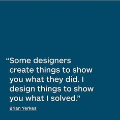 Design #quote by Brian Yerkes.  #DesignQuote #QuoteoftheDay #InstaQuote