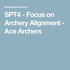 SPT4 - Focus on Archery Alignment - Ace Archers