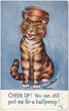 """Cheer Up! You can still post me for a halfpenny, postcard featuring """"old money"""" humour, United Kingdom, date unknown, by Louis Wain."""