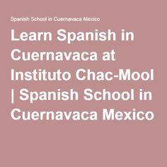 Learn Spanish in Cuernavaca at Instituto Chac-Mool   Spanish School in Cuernavaca Mexico   Learn Spanish in Cuernavaca  http://spanishschoolsinmexico.com/  Instituto Chac-Mool Privada de la Pradera 108, La Pradera, 62170 Cuernavaca, Mor. Teléfono:01 777 317 2555