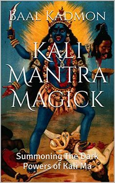"Read ""Kali Mantra Magick: Summoning The Dark Powers of Kali Ma Mantra Magick, by Baal Kadmon available from Rakuten Kobo. WARNING: Please read this warning before you proceed to call upon Kali. Kali is fierce. Meaning, when you use her mantr. Kali Mantra, Kali Hindu, Hindu Art, Magick Book, Witchcraft, Kali Goddess, Dark Power, Triple Goddess, Dark Moon"