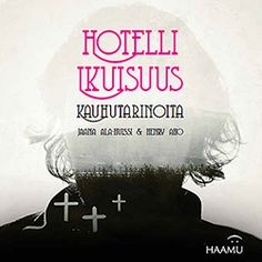 Jaana Ala-Huissi & Henry Aho: Hotelli Ikuisuus, kauhutarinoita