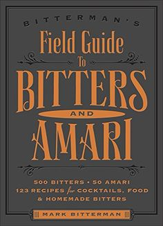Wine Books - Bittermans Field Guide to Bitters  Amari 500 Bitters 50 Amari 123 Recipes for Cocktails Food  Homemade Bitters * Continue to the product at the image link.
