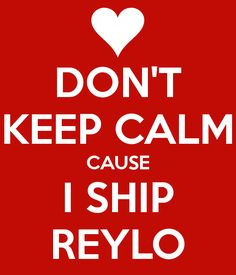 don-t-keep-calm-cause-i-ship-reylo.png (600×700)