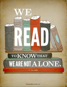 We read to know that we are not alone... C.S. Lewis