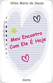 Amazon.com.br eBooks Kindle: Meu Encontro Com Ele É Hoje, Nilsa Maria de Souza