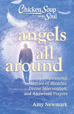 Chicken Soup for the Soul: Angels All Around: 101 Inspirational Stories of Miracles, Divine Intervention, and Answered Prayers Author : Amy Newmark Pages : 352 pages Publisher : Chicken Soup for the Soul Language : : 1611599938 : 9781611599930 Heaven Book, Message Bible, Angel Stories, Psalm 68, Soup For The Soul, Myself Essay, Answered Prayers, Soul Quotes, Short Inspirational Quotes
