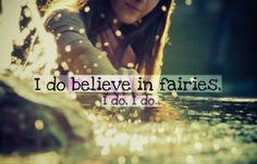 i do believe in fairies.