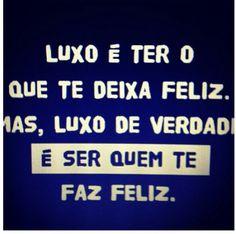 Luxo de verdade, é ser e ter quem te faz feliz!...
