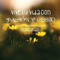 Vive tu vida con pasión y gusto #Frases #Quotes
