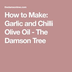 How to Make: Garlic and Chilli Olive Oil - The Damson Tree