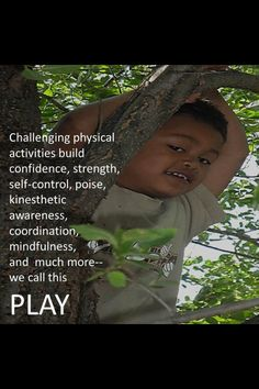 Challenging physical activities build confidence, strength, self-control, poise, kinesthetic awareness, coordination, mindfulness, and much more.  We call this play.