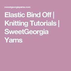Elastic Bind Off   Knitting Tutorials   SweetGeorgia Yarns