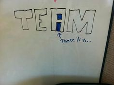 There is an I in team, it's in the a-hole.