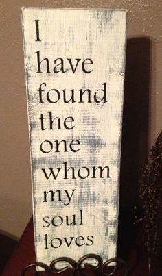 I have found the one whom my soul loves Hand Painted Wood Sign. $16.95, via Etsy.