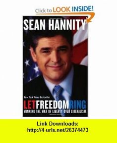 Let Freedom Ring Winning the War of Liberty over Liberalism (9780060735654) Sean Hannity , ISBN-10: 0060735651  , ISBN-13: 978-0060735654 ,  , tutorials , pdf , ebook , torrent , downloads , rapidshare , filesonic , hotfile , megaupload , fileserve