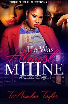 He Was Almost Mine 3: A Scandalous Love Affair by Te'Aundra Taylor http://www.amazon.com/dp/B01BQQGTWY/ref=cm_sw_r_pi_dp_ts6Xwb1PHNP0T