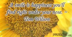 A smile is happiness you'll find right under your nose. ~ Tom Wilson - inpcreative.com