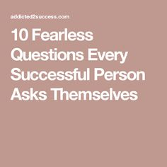 10 Fearless Questions Every Successful Person Asks Themselves
