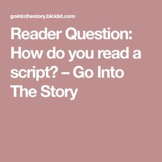 Reader Question: How do you read a script? – Go Into The Story