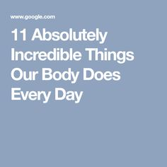 11 Absolutely Incredible Things Our Body Does Every Day Human Body Facts, Our Body, The Incredibles, Day, Health, Health Care, Salud
