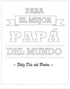 Poster día del padre para colorear: http://dibujos-para-colorear.euroresidentes.com/2013/03/tarjetas-del-dia-del-padre-para-colorear.html