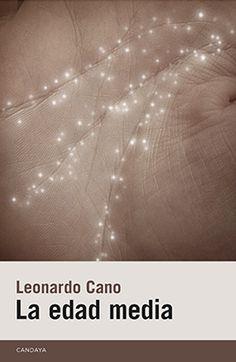 La edad media, de Leonardo Cano. Editorial Candaya (2016)