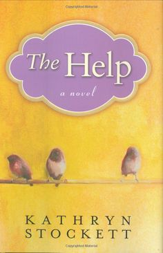 The Help    a novel by Kaythryn Stockett    If you liked the movie, you will love the book!
