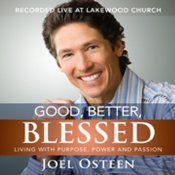 Now, for the first time ever, the retail market gets its first taste of Joel's incomparable live persona with Good, Better, Blessed. This collection of 10 complete sermons (or 'messages,' as they're known to Lakewood members and viewers) from Joel's broadcasts offers traditional audio and book customers their first chance to experience Joel in his original element, as he moves and inspires the huge crowds who come or tune in to hear him preach each Sunday.