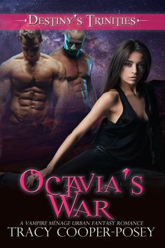 OCTAVIA'S WAR, Book 6, Destiny's Trinnities.  MMF Menage vampire urban fantasy romance.  http://tracycooperposey.com/octavias-war/