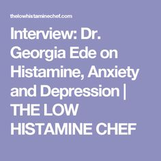 Interview: Dr. Georgia Ede on Histamine, Anxiety and Depression | THE LOW HISTAMINE CHEF