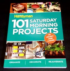 The Family Handyman 101 Saturday Morning Projects Organize Decorate Rejuvenate