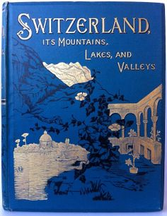 Switzerland Its Mountains, Valleys, Lakes, and Rivers London William Glaisher 1903 New and revised edition