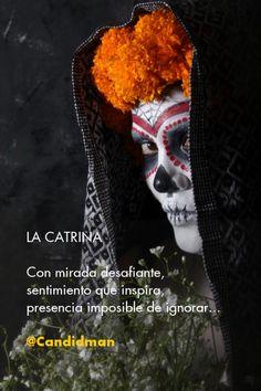 """""""Con #Mirada desafiante, #Sentimiento que inspira, #Presencia imposible de ignorar""""... @candidman #Frases #DiaDeMuertos #DiaDeLosMuertos #LaCatrina #Catrina #Candidman"""