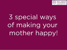 3 special ways of making your mother happy