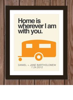 Custom wedding print with camper quote Home is by Arcadiagraphic, $15.00 perfect anniversary gift for the hubby! :) (since we lived in a camper when we got married!!) Solid.