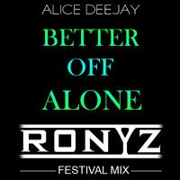 Alice Deejay - Better Off Alone (Ronyz Festival Mix) by Ronyz Bootlegs on SoundCloud