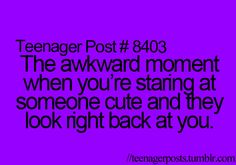 Then they give you a weird look and you slowly look away...