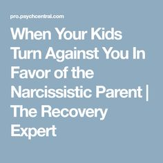 When Your Kids Turn Against You In Favor of the Narcissistic Parent | The Recovery Expert