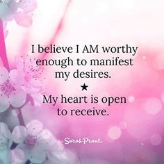 I believe I am worthy enough to manifest my desires. My heart is open to receive. Positive Affirmations Quotes, Morning Affirmations, Affirmation Quotes, Positive Quotes, Sarah Prout Affirmations, Prosperity Affirmations, Positive Motivation, Mantra, Positive Thoughts