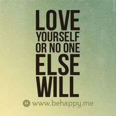 love yourself first! <3