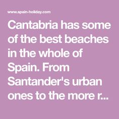 Cantabria has some of the best beaches in the whole of Spain. From Santander's urban ones to the more rural Costa Trasmiera, take your pick.