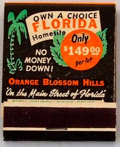 """Own a Florida Homesite"" Orange Blossom Hills front striker matchbook. In the days before Florida became overrun with people, realtor developers pushed out any kind of land without much oversight, and let people & municipalities deal with problems later."