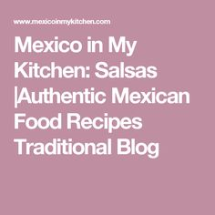 Mexico in My Kitchen: Salsas |Authentic Mexican Food Recipes Traditional Blog