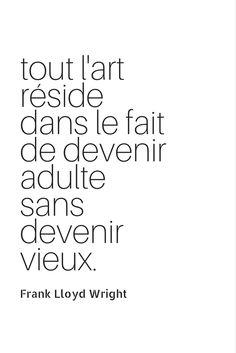 Tout l'art réside dans le fait de devenir adulte sans devenir vieux, Frank Lloyd Wright #citation #anniversaire #bonjourbibiche