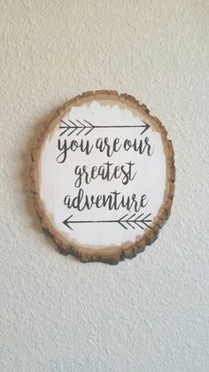 "Use wedding wood disc to make a wood plaque that says ""You are my greatest adventure"""