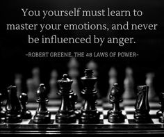 Learn to master your emotions, The 48 Laws of Power